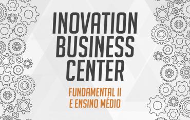 Innovation Business Center (Centro de Negócios de Inovação): Feira de Empreendedorismo. (Fund. II e Ensino Médio)